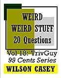 99 cents stuff - Weird Weird Stuff (TrivGuy 99 Cents Series Book 18)