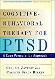Cognitive-Behavioral Therapy for PTSD  A Case Formulation Approach (Guides to Individualized Evidence-based Treatment)