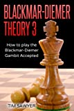 Blackmar-diemer Theory 3: How To Play The Blackmar-diemer Gambit Accepted (chess)-Tim Sawyer