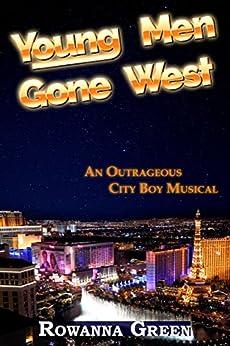 Young Men Gone West: An Outrageous City Boy Musical by [Green, Rowanna]