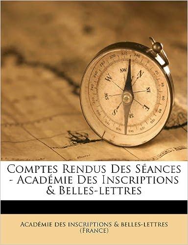 Comptes Rendus Des Séances - Académie Des Inscriptions and Belles-lettres