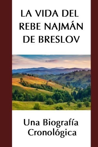 La Vida del Rebe Najman de Breslov: Una Biografia Cronologica (Spanish Edition) [Rabi Aryeh Kaplan] (Tapa Blanda)