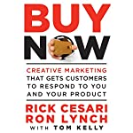 Buy Now: Creative Marketing that Gets Customers to Respond to You and Your Product | Rick Cesari,Ron Lynch