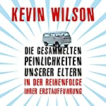 Die gesammelten Peinlichkeiten unserer Eltern in der Reihenfolge ihrer Erstaufführung | Kevin Wilson