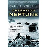 Operation Neptune: The D-Day Landings and the Allied Invasion of Europe