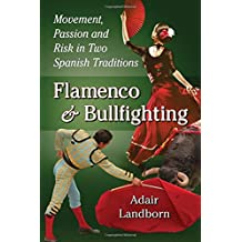 Flamenco and Bullfighting: Movement, Passion and Risk in Two Spanish Traditions