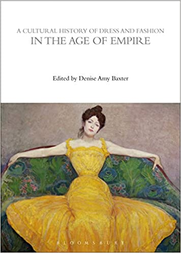 A Cultural History Of Dress And Fashion In The Age Of Empire The Cultural Histories Series Baxter Denise Amy 9780857856845 Amazon Com Books