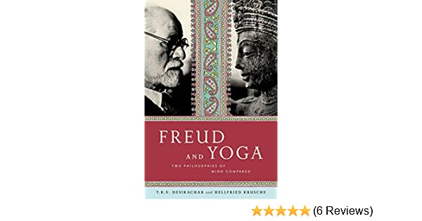 Freud and Yoga: Two Philosophies of Mind Compared See more