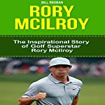 Rory McIlroy: The Inspirational Story of Golf Superstar Rory McIlroy | Bill Redban