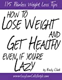 How To Lose Weight and Get Healthy Even If You're Lazy - 115 Painless Weight Loss Tips