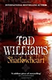 Shadowheart: The Shadowmarch Sequence (Shadowmarch 4): Written by Tad Williams, 2011 Edition, Publisher: Orbit [Hardcover]