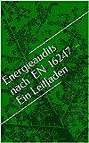 Energieaudits nach EN 16247 - Ein Leitfaden: Energieaudits nach den Anforderungen des überarbeiteten EDL-G inkl. Berichtvorlage (German Edition)