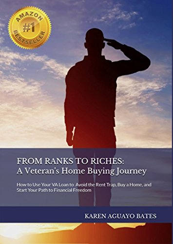 FROM RANKS TO RICHES - A Veteran's Home Buying Journey: How Your VA Home Loan Helps You: Avoid the Renting Trap, Buy a Home, and Start Your Path to Financial Freedom