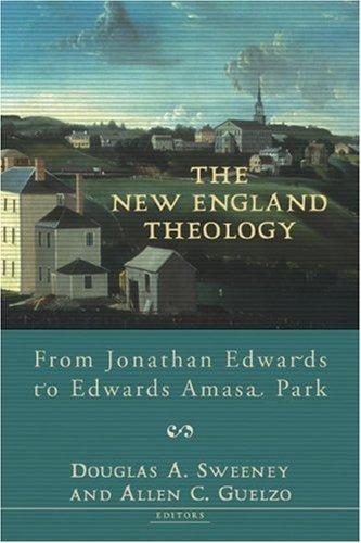 The New England Theology: From Jonathan Edwards to Edwards Amasa ()