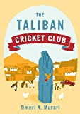 Front cover for the book The Taliban Cricket Club by Timeri N. Murari