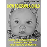 HOW TO DRAW A CHILD: LEARN TO SKETCH AN INCREDIBLE PORTRAIT IN JUST ONE HOUR