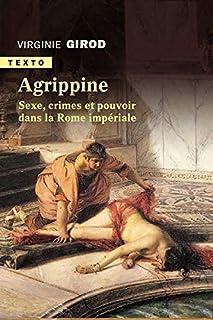 Agrippine : sexe, crimes et pouvoir dans la Rome impériale, Girod, Virginie