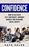 Confidence: How to Cultivate Self-Confidence, Empower Mindset and Overcome Social Anxiety