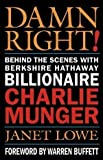 img - for Damn Right: Behind the Scenes with Berkshire Hathaway Billionaire Charlie Munger by Lowe, Janet published by Wiley (2003) book / textbook / text book