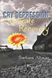 Cry Depression, Celebrate Recovery, Barbara Altman, 1450279228