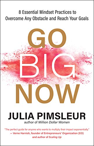 Book Cover: Go Big Now: 8 Essential Mindset Practices to Overcome Any Obstacle and Reach Your Goals