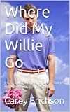 Where Did My Willie Go: Hilarious jokes, great quotations and funny stories. (Carey Erichson Joke Books Book 11)