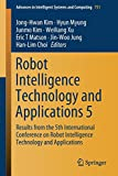 Robot Intelligence Technology and Applications 5: Results from the 5th International Conference on Robot Intelligence Technology and Applications (Advances in Intelligent Systems and Computing)