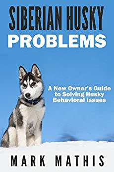 Siberian Husky: Dog Behavior Problems: How to Raise a Well ...