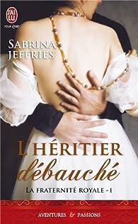 La fraternité royale, tome 1 : L'héritier débauché par Sabrina Jeffries