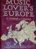 Music Lover's Europe : A Guidebook and Companion, Bernstein, Kenneth, 0684177706