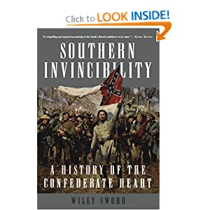 Southern Invincibility: A History of the Confederate Heart Wiley Sword