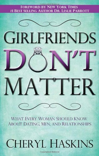 Download Girlfriends Don't Matter: What Every Woman Should Know About Dating, Men, and Relationships ebook