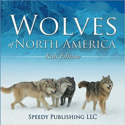 Book Wolves Of North America (Kids Edition) by Speedy Publishing LLC (2014-11-26)