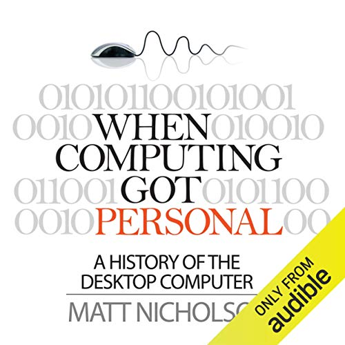 When Computing Got Personal: A History of the Desktop Computer (Personal Computing)