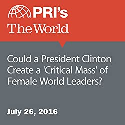 Could a President Clinton Create a 'Critical Mass' of Female World Leaders?