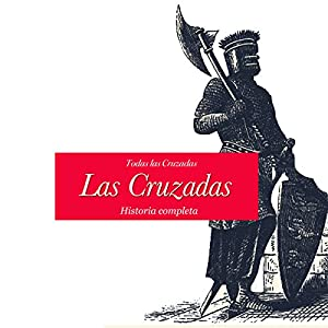 Las Cruzadas: Historia completa [The Crusades: The Complete History] Audiobook