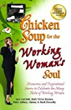 img - for Chicken Soup for the Working Woman's Soul: Humorous and Inspirational Stories to Celebrate the Many Roles of Working Women (Chicken Soup for the Soul) [Paperback] [2012] (Author) Jack Canfield, Mark Victor Hansen, Mark Donnelly book / textbook / text book