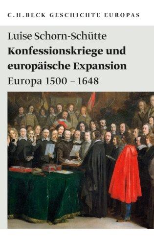 Konfessionskriege und europäische Expansion: Europa 1500 - 1648 Taschenbuch – 15. September 2010 Luise Schorn-Schütte C.H.Beck 3406606377 Geschichte / Neuzeit