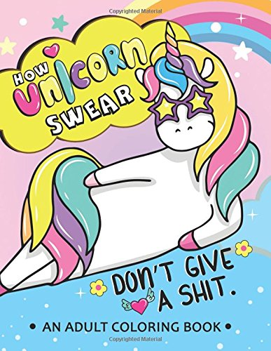 How Unicorn Swear: An Adult coloring Book Swear words with cute Unicorn Stress Relieving Unique Design