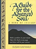 img - for A Guide for the Advanced Soul: A Book of Insight by Hayward, Susan(December 1, 1995) Paperback book / textbook / text book