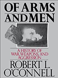 Of Arms and Men: A History of War, Weapons, and Aggression