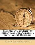 Tragoediae Superstites et Deperditarum Fragmenta, Ex Recensione G Dindorfii, Wilhelm Dindorf and Aeschylus, 1245461028