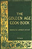 The Golden Age Cookbook - 1898 Reprint, Henrietta Latham Dwight, 1441407944