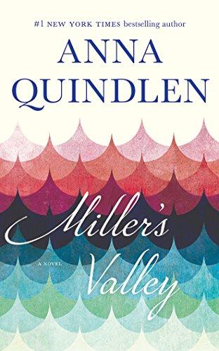 Miller's Valley: A Novel (Anna Quindlen One True Thing)