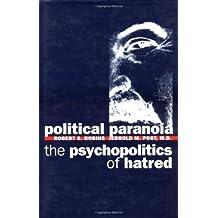 Political Paranoia: The Psychopolitics of Hatred