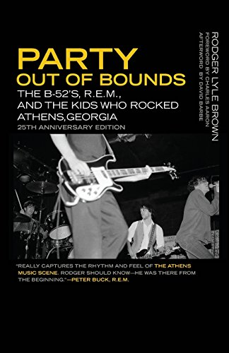 Party Out of Bounds: The B-52's, R.E.M., and the Kids Who Rocked Athens, Georgia (Music of the American South Ser.) (Ga Us Athens)