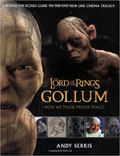 gollum a behind the scenes guide of the making of gollum the lord of the rings