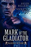 Mark of the Gladiator, Heidi Belleau and Violetta Vane, 1937551601