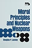 Moral Principles and Nuclear Weapons, Douglas P. Lackey, 084767116X