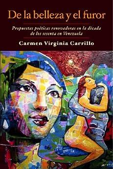 De la belleza y el furor: Propuestas poéticas renovadoras en la década de los sesenta en Venezuela (Spanish Edition) by [Carrillo, Carmen Virginia]